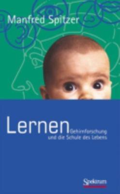 Lernen: Gehirnforschung Und Die Schule Des Lebens 9783827413963