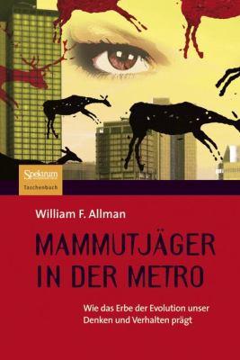 Mammutj Ger in Der Metro: Wie Das Erbe Der Evolution Unser Denken Und Verhalten PR GT 9783827424181