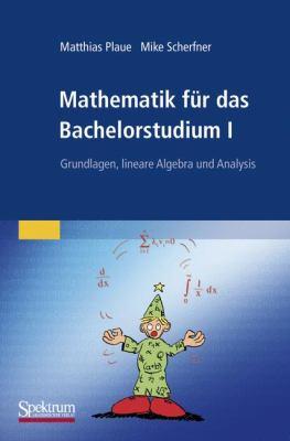Mathematik F R Das Bachelorstudium I: Grundlagen, Lineare Algebra Und Analysis 9783827420671