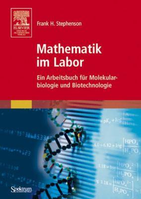 Mathematik Im Labor: Ein Arbeitsbuch F R Molekularbiologie Und Biotechnologie 9783827415967