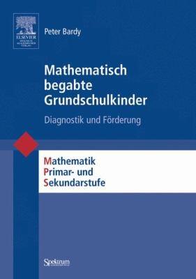 Mathematisch Begabte Grundschulkinder: Diagnostik Und Forderung 9783827416476