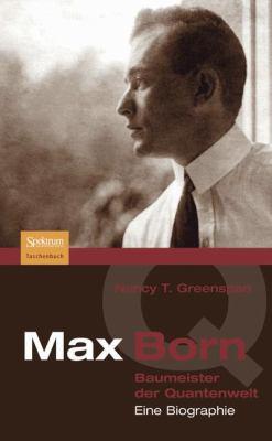 Max Born - Baumeister Der Quantenwelt: Eine Biographie 9783827420800