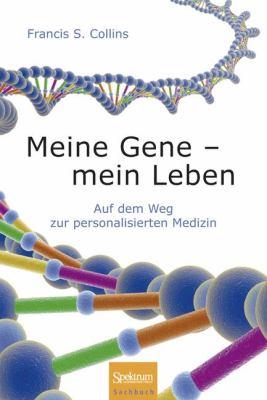 Meine Gene - Mein Leben: Auf Dem Weg Zur Personalisierten Medizin 9783827427779