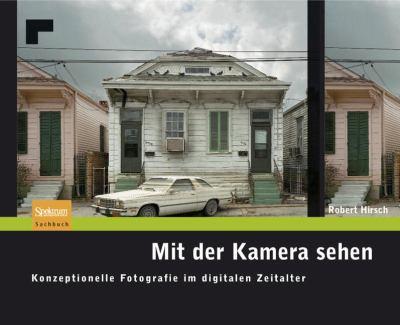 Mit Der Kamera Sehen: Konzeptionelle Fotografie Im Digitalen Zeitalter 9783827419897