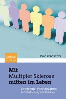 Mit Multipler Sklerose Mitten Im Leben: Der Bericht Eines Psychotherapeuten Zu Selbstheilung Und Resilienz 9783827424907