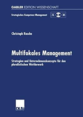 Multifokales Management: Strategien Und Unternehmenskonzepte F R Den Pluralistischen Wettbewerb 9783824475674