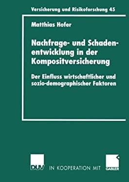 Nachfrage- Und Schadenentwicklung in Der Kompositversicherung: Der Einfluss Wirtschaftlicher Und Sozio-Demographischer Faktoren 9783824480968