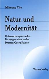 Natur Und Modernitat: Untersuchungen Zu Den Frauengestalten in Den Dramen Georg Kaisers 8047969