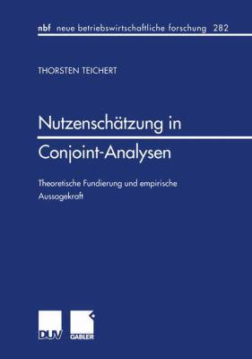 Nutzensch Tzung in Conjoint-Analysen: Theoretische Fundierung Und Empirische Aussagekraft 9783824490585