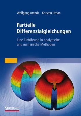Partielle Differenzialgleichungen: Eine Einf Hrung in Analytische Und Numerische Methoden 9783827419422