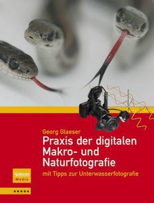 Praxis Der Digitalen Makro- Und Naturfotografie: Mit Tipps Zur Unterwasserfotografie 9783827419064