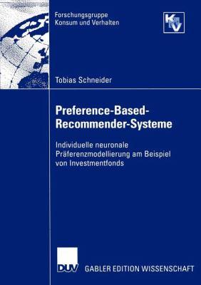 Preference-Based-Recommender-Systeme: Individuelle Neuronale PR Ferenzmodellierung Am Beispiel Von Investmentfonds 9783824483358