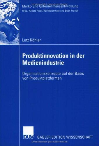 Produktinnovation in Der Medienindustrie: Organisationskonzepte Auf Der Basis Von Produktplattformen 9783824482825