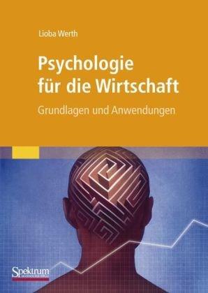 Psychologie F R Die Wirtschaft: Grundlagen Und Anwendungen 9783827425805