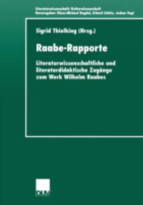 Raabe-Rapporte: Literaturwissenschaftliche Und Literaturdidaktische Zug Nge Zum Werk Wilhelm Raabes 9783824444762