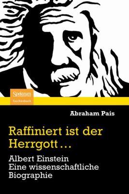 Raffiniert Ist Der Herrgott...: Albert Einstein. Eine Wissenschaftliche Biographie 9783827424372