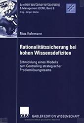 Rationalitatssicherung Bei Hohen Wissensdefiziten: Entwicklung Eines Modells Zum Controlling Strategischer Problemlosungsteams - Kehrmann, Titus