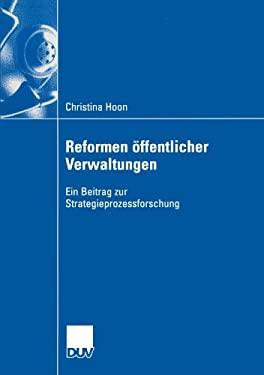 Reformen Ffentlicher Verwaltungen: Ein Beitrag Zur Strategieprozessforschung 9783824407088