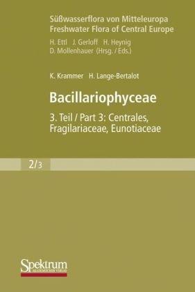 Bacillariophyceae: Teil 3: Centrales, Fragilariaceae, Eunotiaceae 9783827419873