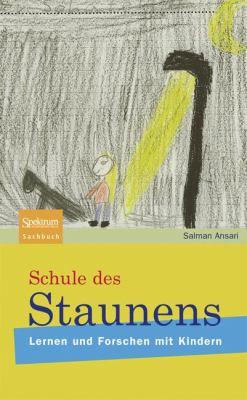 Schule Des Staunens: Lernen Und Forschen Mit Kindern 9783827420619