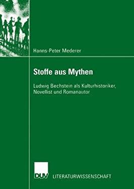 Stoffe Aus Mythen: Ludwig Bechstein ALS Kulturhistoriker, Novellist Und Romanautor 9783824444977