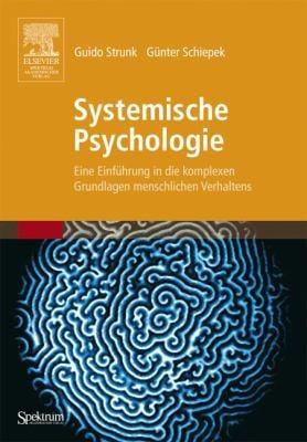 Systemische Psychologie: Eine Einfuhrung In die Komplexen Grundlagen Menschlichen Verhaltens 9783827417107