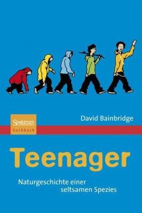 Teenager: Naturgeschichte Einer Seltsamen Spezies 9783827423733