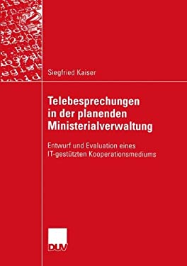 Telebesprechungen in Der Planenden Ministerialverwaltung: Entwurf Und Evaluation Eines It-Gest Tzten Kooperationsmediums 9783824421763