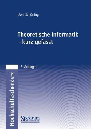 Theoretische Informatik - Kurz Gefasst 9783827418241