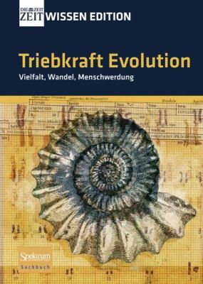 Triebkraft Evolution - Vielfalt, Wandel, Menschwerdung 9783827420008