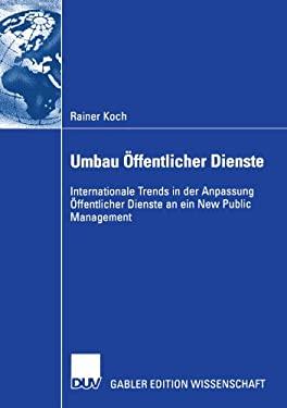 Umbau Ffentlicher Dienste: Internationale Trends in Der Anpassung Ffentlicher Dienste an Ein New Public Management 9783824480371