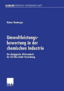 Umweltleistungsbewertung in Der Chemischen Industrie: Die Kologische Wirksamkeit Der Eg- Ko-Audit-Verordnung 9783824475438
