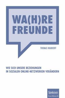 Wa(h)Re Freunde: Wie Sich Unsere Beziehungen in Sozialen Online-Netzwerken Ver Ndern 9783827427830