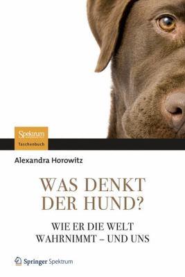 Was Denkt Der Hund?: Wie Er Die Welt Wahrnimmt - Und Uns 9783827429698