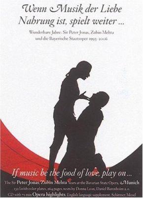 Wenn Musik der Liebe Nahrung Ist, Spielt Weiter: Wunderbare Jahre: Sir Peter Jonas, Zubin Mehta Und die Bayerische Stattsoper 1993-2006 [With CD] 9783829602549