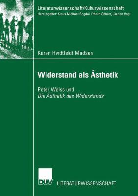 Widerstand ALS Sthetik: Peter Weiss Und Die Sthetik Des Widerstands 9783824445073