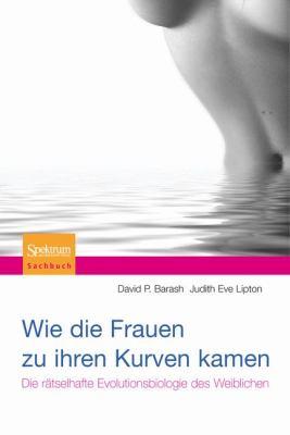 Wie die Frauen Zu Ihren Kurven Kamen: Die Ratselhafte Evolutionsbiologie Des Weiblichen 9783827424617