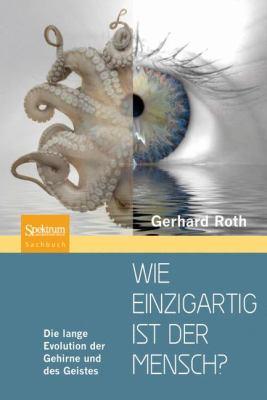 Wie Einzigartig Ist Der Mensch?: Die Lange Evolution Der Gehirne Und Des Geistes 9783827421470