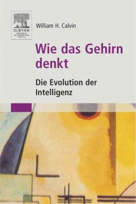 Wie das Gehirn denkt: Die Evolution der Intelligenz 9783827415356