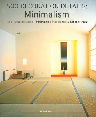 500 Decoration Details: Minimalism: 500 Details de Decoration: Minimalisme/500 Wohnideen: Minimalismus 9783836500982