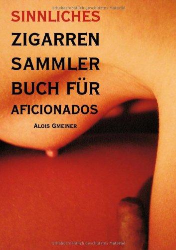 Sinnliches Zigarren Sammlerbuch Fur Aficionados 9783833000652