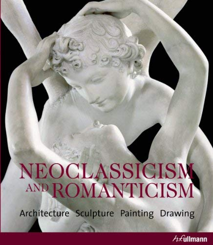 Neoclassicism & Romanticism: Architecture, Sculpture, Painting, Drawing 9783833160042