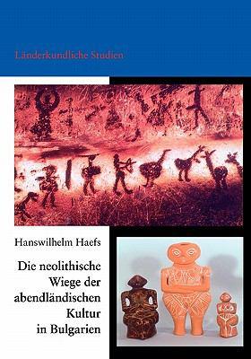 Die Neolithische Wiege Der Abendl Ndischen Kultur in Bulgarien 9783833405631