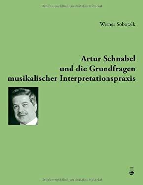 Artur Schnabel Und Die Grundfragen Musikalischer Interpretationspraxis 9783833430213