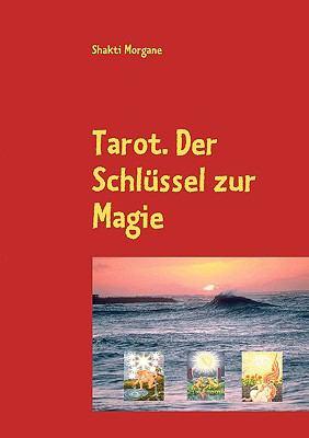 Tarot. Der Schlssel Zur Magie