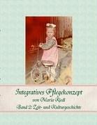 Integratives Pflegekonzept, Band 2: Zeit- Und Kulturgeschichte 9783833445675