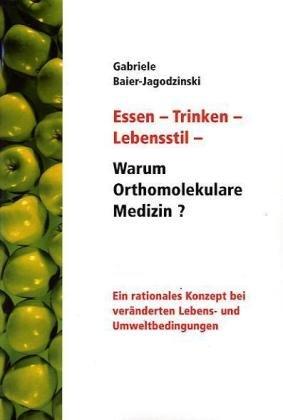 Essen - Trinken - Lebensstil - Warum Orthomolekulare Medizin? 9783833473678