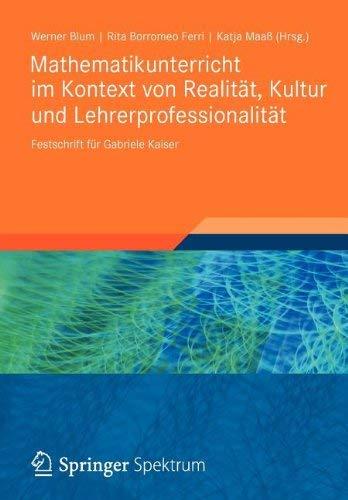 Mathematikunterricht Im Kontext Von Realit T, Kultur Und Lehrerprofessionalit T: Festschrift F R Gabriele Kaiser 9783834823885