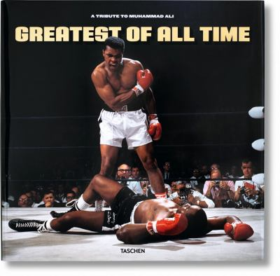 Greatest of All Time: A Tribute to Muhammad Ali 9783836520676