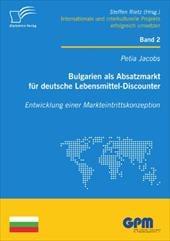 Bulgarien ALS Absatzmarkt F R Deutsche Lebensmittel-Discounter: Entwicklung Einer Markteintrittskonzeption - Jacobs, Petia